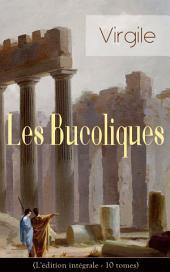 Les Bucoliques (L'édition intégrale - 10 tomes): L'œuvre pastorale la plus célèbre de l'Antiquité