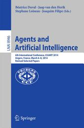Agents and Artificial Intelligence: 6th International Conference, ICAART 2014, Angers, France, March 6-8, 2014, Revised Selected Papers