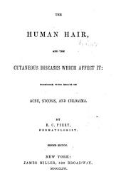 The Human Hair, and the Cutaneous Diseases which Affect it: Together with Essays on Acne, Syncosis, and Chloasma