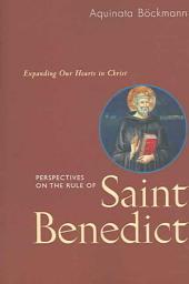 Perspectives on the Rule of St. Benedict: Expanding Our Hearts in Christ