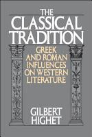 The Classical Tradition   Greek and Roman Influences on Western Literature PDF