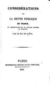 Considérations sur la dette publique de France: et observations sur un nouveau système de finances