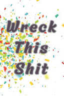Wreck This Shit