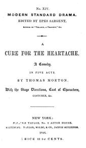 A Cure for the Heartache: A Comedy. In Five Acts ...
