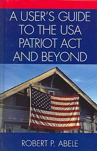A User s Guide to the USA Patriot Act and Beyond Book