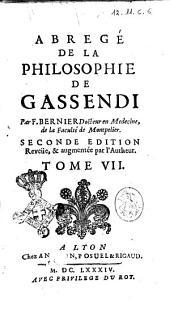 Abrege de la philosophie de Gassendi en 7. tomes. Par F. Bernier docteur en medecine, de la faculté de Montpelier: Volume7