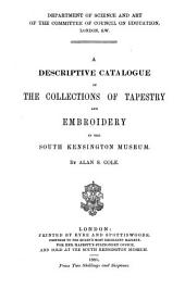 A Descriptive Catalogue of the Collections of Tapestry and Embroidery in the South Kensington Museum