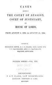 Session Cases: Cases Decided in the Court of Session, and Also in the Court of Justiciary and House of Lords, Volume 21