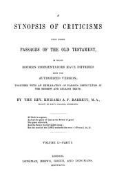 A Synopsis of Criticisms Upon Those Passages of the Old Testament: In which Modern Commentators Have Differed from the Authorized Version; Together with an Explanation of Various Difficulties in the Hebrew and English Texts, Volume 1, Issue 1