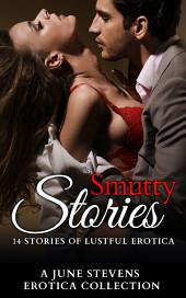 Smutty Stories: 14 Stories of Lustful Erotica. A June Stevens Erotica Collection