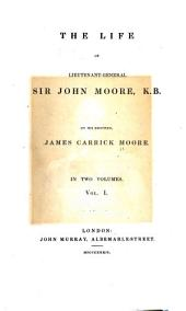 The Life of Lieutenant-General Sir John Moore, K.B.