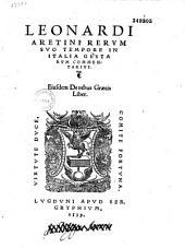 Leonardi Aretini Rerum suo tempore in Italia gestarum commentariuscommentarius ; eiusdem de rebus graecis liber. [Edidit L. Annibal Cruceius]