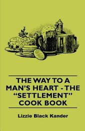 The Way to a Man's Heart - The Settlement Cook Book