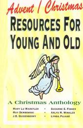Advent/Christmas Worship Resources for Young and Old: A Christmas Anthology