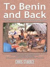 To Benin and Back: Short Stories, Essays, and Reflections About Life in Benin as a Peace Corps Volunteer and the Subsequent Readjustment Process.