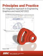 Principles and Practice An Integrated Approach to Engineering Graphics and AutoCAD 2022