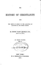 The History of Christianity from the Birth of Christ to the Abolition of Paganism in the Roman Empire: Volume 1