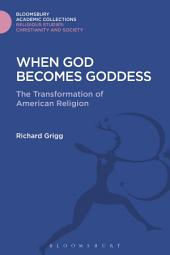 When God Becomes Goddess: The Transformation of American Religion