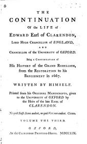 The Life of Edward Earl of Clarendon ...: Containing, I. An Account of the Chancellor's Life from His Birth to the Restoration in 1660. II. A Continuation of the Same, and of His History of the Grand Rebellion, from the Restoration to His Banishment in 1667, Volume 3