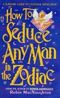 How To Seduce Any Man In The Zodiac
