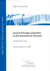Council of Europe Convention on the Prevention of Terrorism: CETS No. 196 Opened for Signature in Warsaw on 16 May 2005 and Explanatory Report