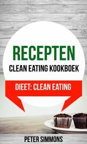 Recepten: Clean eating kookboek (Dieet: Clean Eating)