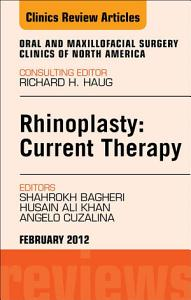 Rhinoplasty  Current Therapy  An Issue of Oral and Maxillofacial Surgery Clinics   E Book