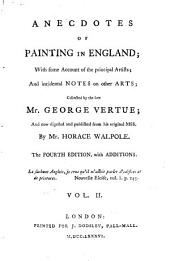 Anecdotes of Painting in England;: With Some Account of the Principal Artists; and Incidental Notes on Other Arts;