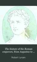 The history of the Roman emperors  from Augustus to the death of Marcus Antoninus  ed  by J T  White PDF