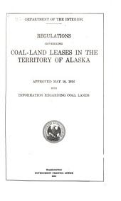 Regulations Governing Coal-land Leases in the Territory of Alaska Approved May 18, 1916, with Information Regarding Coal Lands