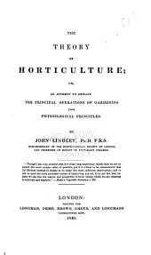 The Theory of Horticulture; Or, An Attempt to Explain the Prinipal Operations of Gardening: Upon Physiological Principles