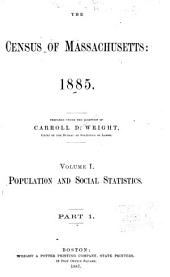 Census of Massachusetts: 1885: Volume 1