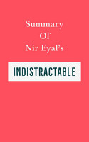 Summary of Nir Eyal   s Indistractable PDF