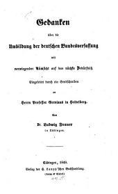 Gedanken über die Umbildung der deutschen Bundesverfassung: Mit vorwiegender Rücksicht auf das nächste Bedürfniß