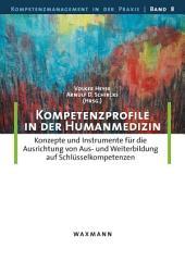 Kompetenzprofile in der Humanmedizin: Konzepte und Instrumente für die Ausrichtung von Aus- und Weiterbildung auf Schlüsselkompetenzen