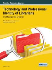 Technology and Professional Identity of Librarians: The Making of the Cybrarian: The Making of the Cybrarian