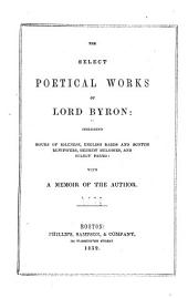 The select poetical works of Lord Byron: including Hours of idleness, English bards and Scotch reviewers, Hebrew melodies, and select poems: with a memoir of the author