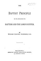 The Baptist Principle in Its Application to Baptism and the Lord's Supper