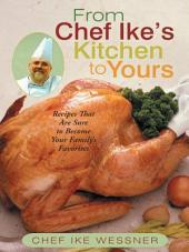 From Chef Ike'S Kitchen to Yours: Recipes That Are Sure to Become Your Family'S Favorites
