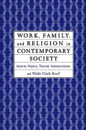 Work, Family and Religion in Contemporary Society: Remaking Our Lives
