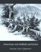 American War Ballads and Lyrics: A Collection of the Songs and Ballads of the Colonial Wars, the Revolution, the War of 1812-15, the War with Mexico, and the Civil War
