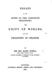 Essays on the spirit of the Inductive Philosophy, the Unity of Worlds, and the Philosophy of Creation
