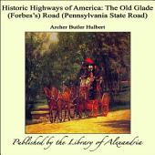 Historic Highways of America: The Old Glade (ForbesÍs) Road (Pennsylvania State Road)