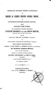 Dissertatio historico-juridica inauguralis de origine ac juribus pristini Concilii Urbani, in civitatibus quibusdam patriae nostrae
