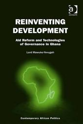 Reinventing Development: Aid Reform and Technologies of Governance in Ghana