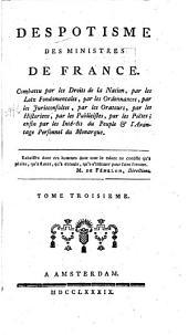 Despotisme des ministres de France: ou exposition des principes & moyens employés par l'aristocratie, pour mettre la France dans les fers, Volume3