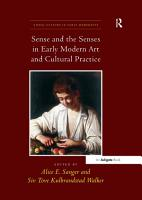 Sense and the Senses in Early Modern Art and Cultural Practice PDF