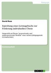 """Erprobung eines Lerntagebuchs zur Förderung individuellen Übens: Dargestellt am Thema """"proportionale und antiproportionale Modelle"""" einer siebten Jahrgangsstufe (Gesamtschule)"""