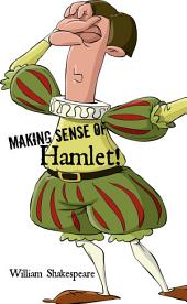 Making Sense of Hamlet! a Students Guide to Shakespeare's Play (Includes Study Guide, Biography, and Modern Retelling)
