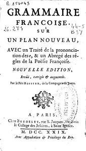 Grammaire françoise sur un plan nouveau: Avec un traité de la prononciation des e, et un abregé des régles de la poësie françoise